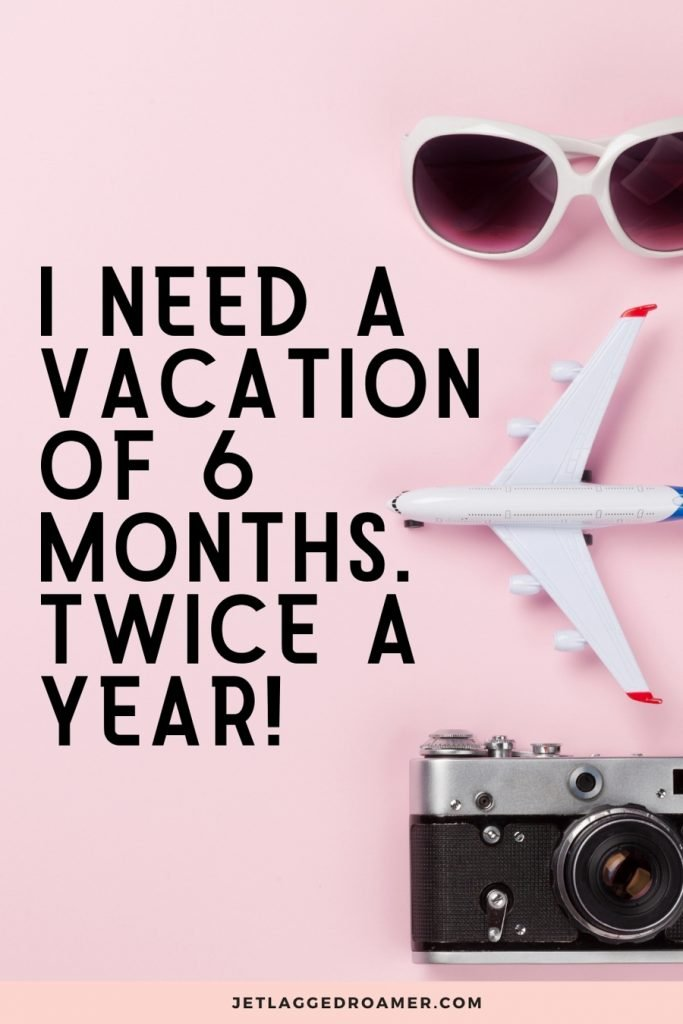 """Photo of a camera, toy plane, and white sunglasses and text reads  """"I need a vacation of 6 months. Twice a year!"""""""