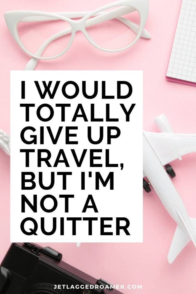 """Funny travel Instagram caption """"""""I would totally give up travel, but I'm not a quitter."""" Photo of a toy plane, camera and other various objects."""