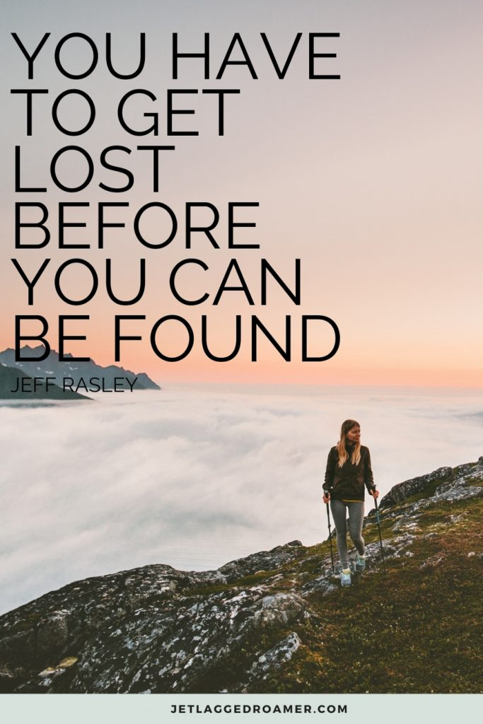 """Quotes reads """"You have to get lost before you can be found"""" by Jeff Rasley. Woman hiking a mountain alone."""