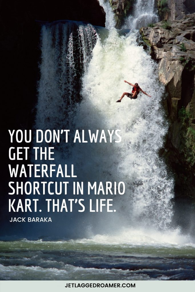 """Funny waterfall quote that reads """"You don't always get the waterfall shortcut in Mario Kart. That's life"""" by Jack Baraka. Image of a man jumping from a tall ledge in front of a waterfall."""