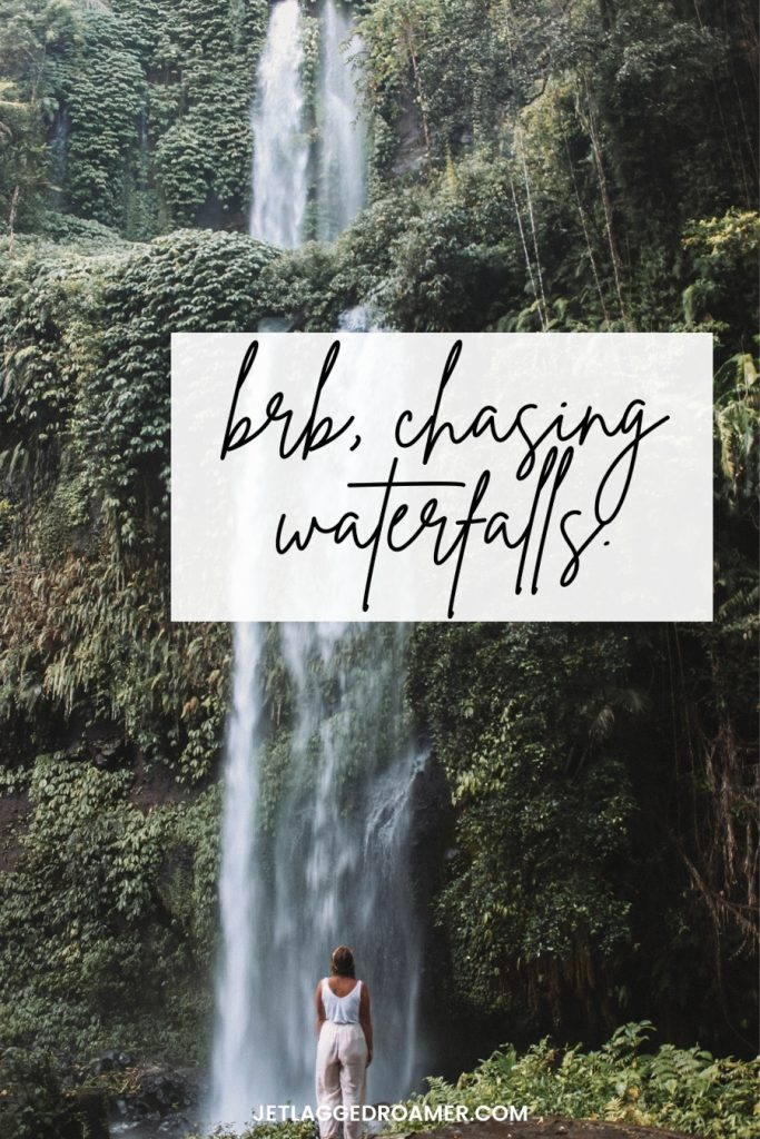 """Woman looking at a large waterfall and text of a chasing waterfall quote that says """"BRB, chasing waterfalls."""""""