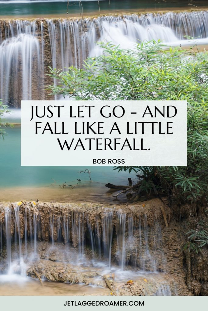 """Quote on image reads """"Just let go - and fall like a little waterfall by Bob Ross. Photo many waterfalls on a sunny day."""
