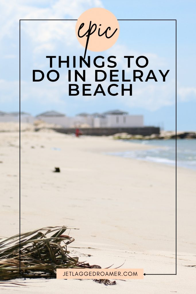 Text reads epic things to do in Delray Beach Pinterest pin. Beautiful Delray Beach on a sunny day.