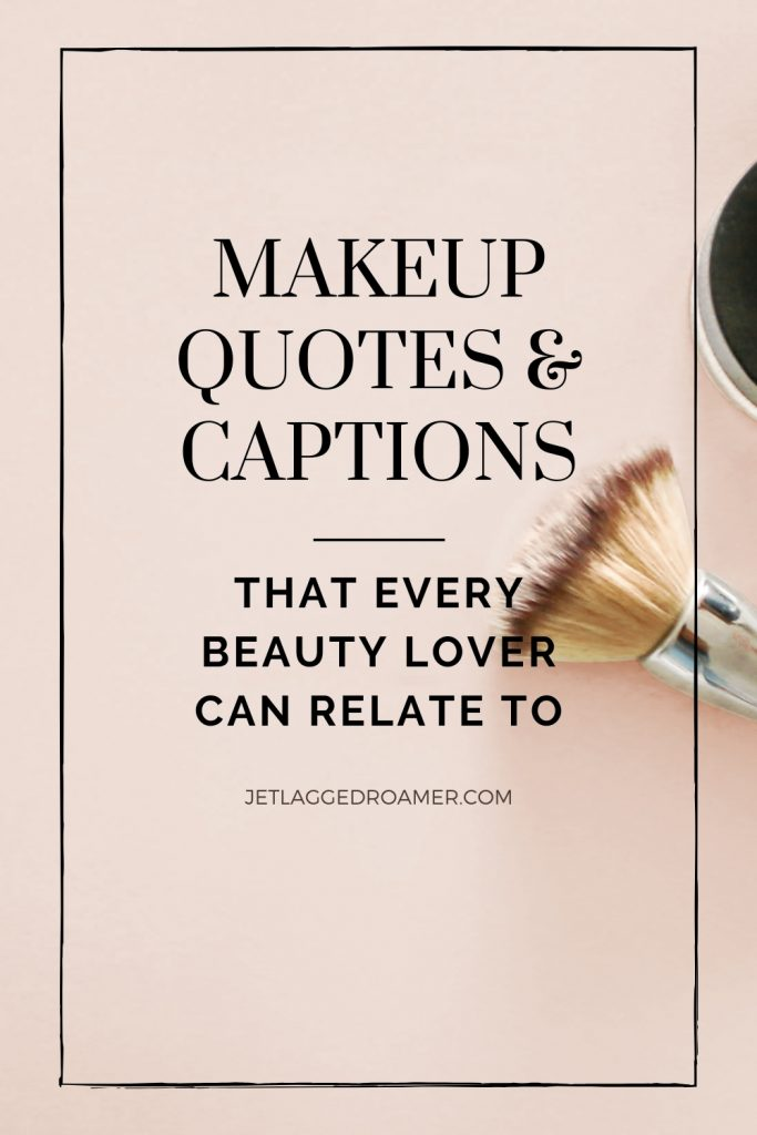 Text free to make up quotes and captions that every beauty lover can relate to. Image of a blush brush.