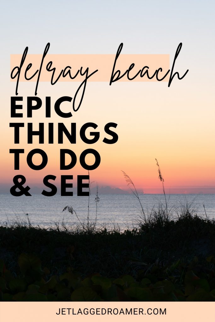 Delray Beach at the end of sunset. Text reads on Pinterest pin Delray Beach epic things to do and see.