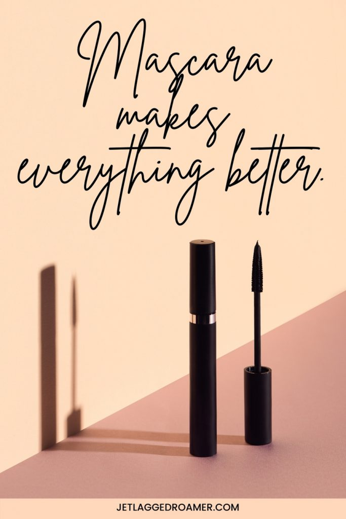 I make up quote that says mascara makes everything better. Photo of a tube of mascara and a mascara wand.