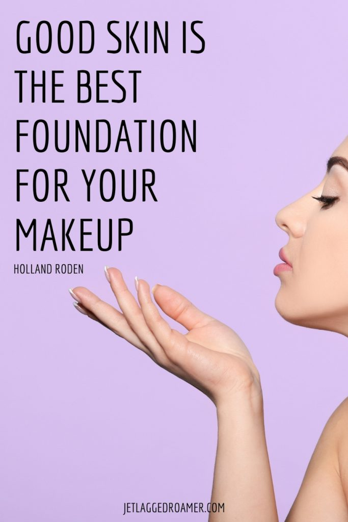 Lady with beautiful skin and inspirational makeup quotes reads good skin is the best foundation for your makeup by Holland Roden.