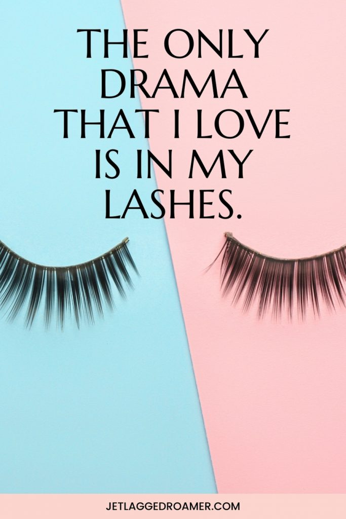 Image of false eyelashes on a colorful background. Make a caption says the only drama that I love is in my lashes.