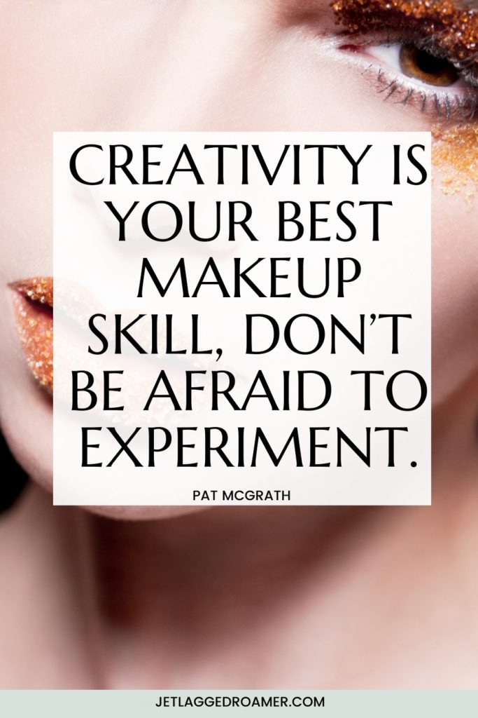 """Woman with sparkly makeup and makeup artist quote from Pat McGrath that says Creativity is your best makeup skill, don't be afraid to experiment."""""""
