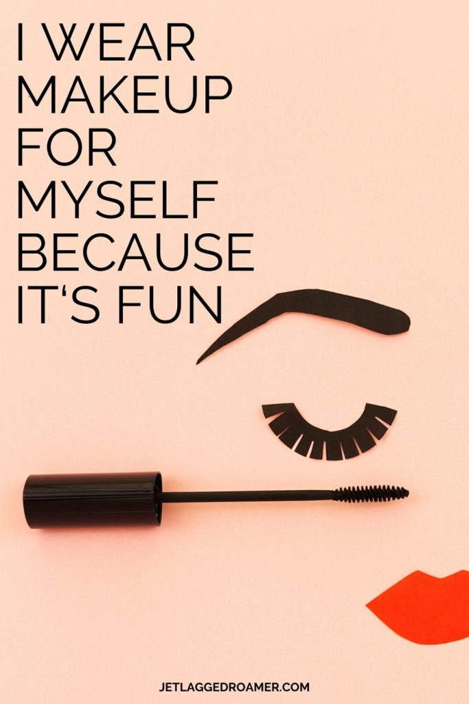 Image of a drawn face with mascara wand. Caption on the photo reads I wear make up for myself because it's fun.