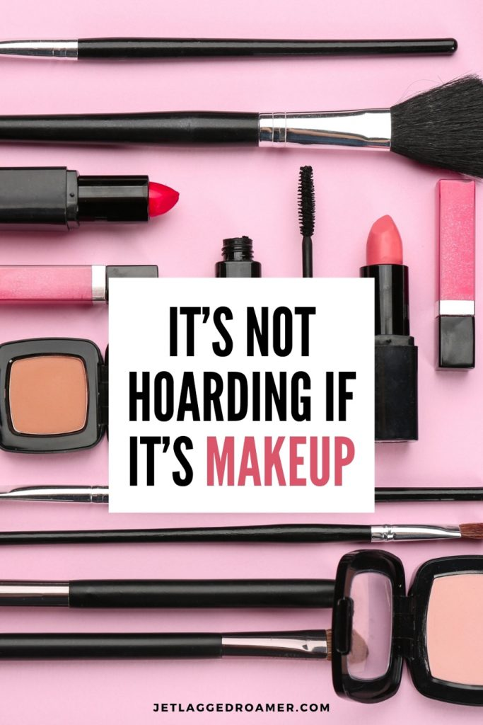 Caption on make up that reads it's not hoarding if it's makeup. Photo of random make up products on a pink background.