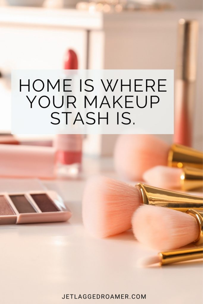 Text on image read home is where your make up stashes. Photo of make up brushes and make up on a vanity.