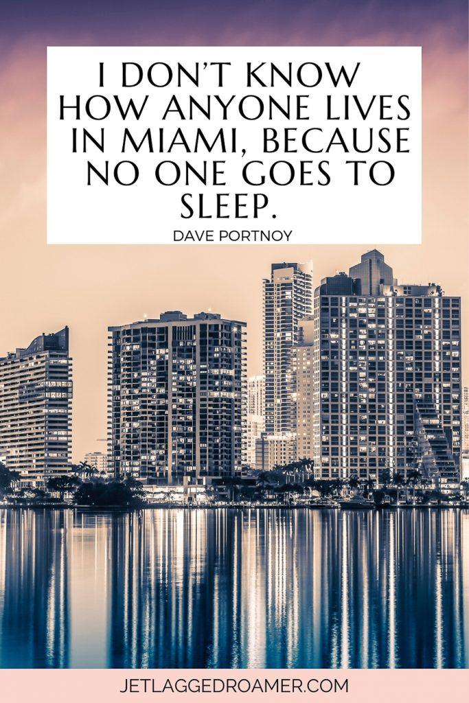 """Miami skyline during dusk with high rise buildings lit up and a quotes about Miami that reads """"I don't know how anyone lives in Miami, because one goes to sleep."""" -Dave Portnoy"""