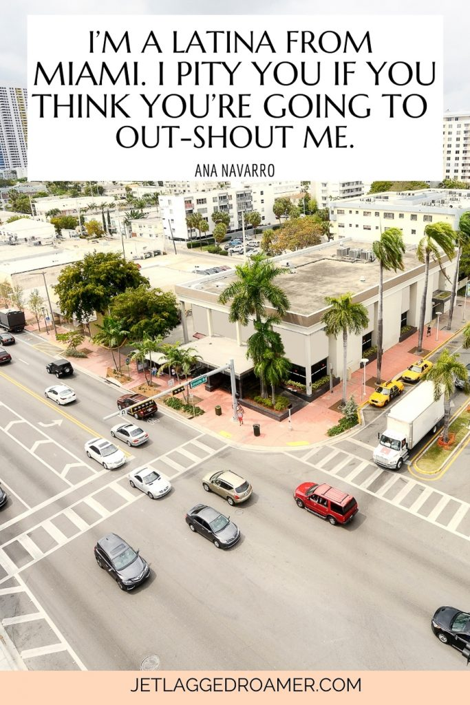"""quote about Miami that says """"I'm a Latina from Miami. I pity you if you think you're going to out-shout me."""" – Ana Navarro image of a busy street with traffic in south beach Miami."""