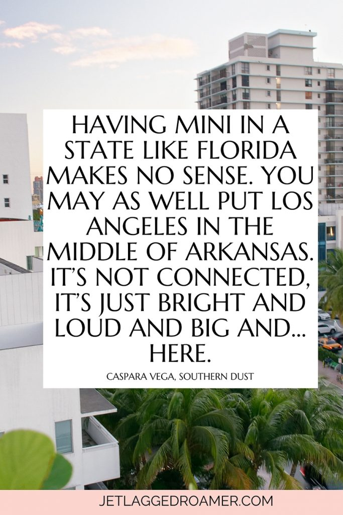 """Image of Brickell in Miami with the quote """"Having Miami in a state like Florida makes no sense. You may as well put Los Angeles in the middle of Arkansas. It's not connected, it's just bright and loud and big and…here.""""-Caspara Vega, Southern Dust"""