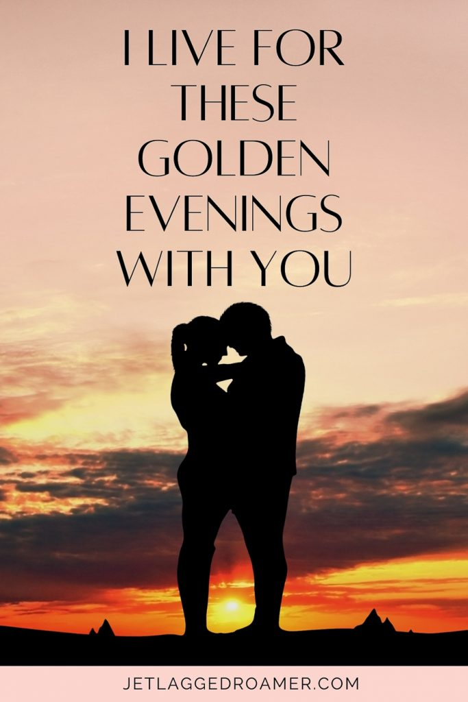Romantic sunset love quote  I live for these golden evenings with you.. Couple holding one another and staring at each other.