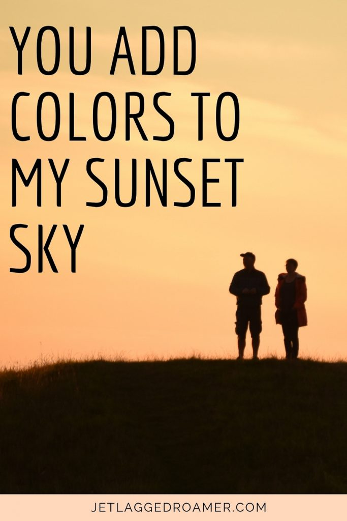 Sunset love quote You add colors to my sunset sky. Couple on a hill staring at the sun set.