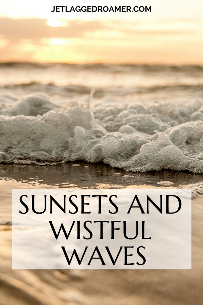 Sunset beach caption that reads Sunsets and wistful waves. Waves near the shoreline durring sunset.