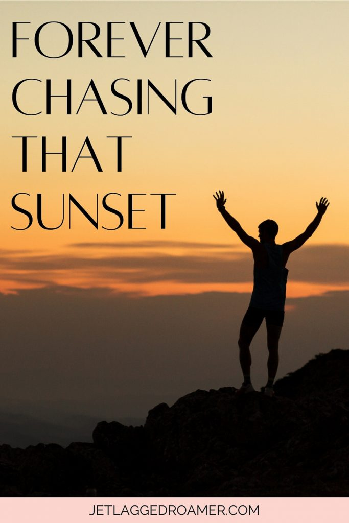 Sunset caption for Instagram that reads Forever chasing that sunset. Silhouette of a man on top of a mountain ledge with his arms up.