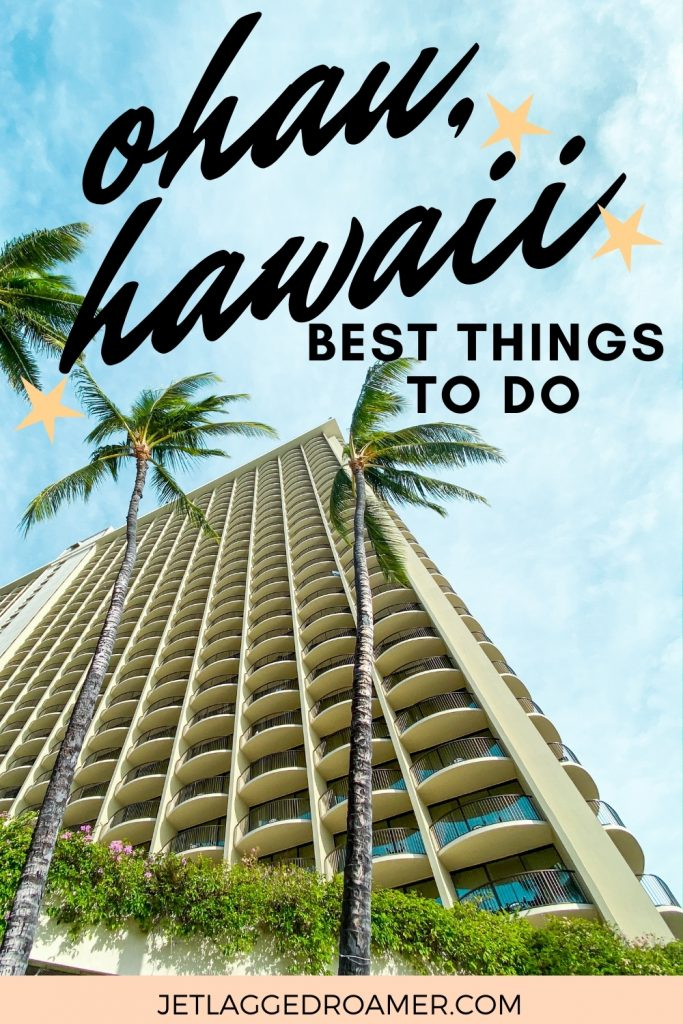 Hotel in Hawaii. text says Oahu, Hawaii best things to do.