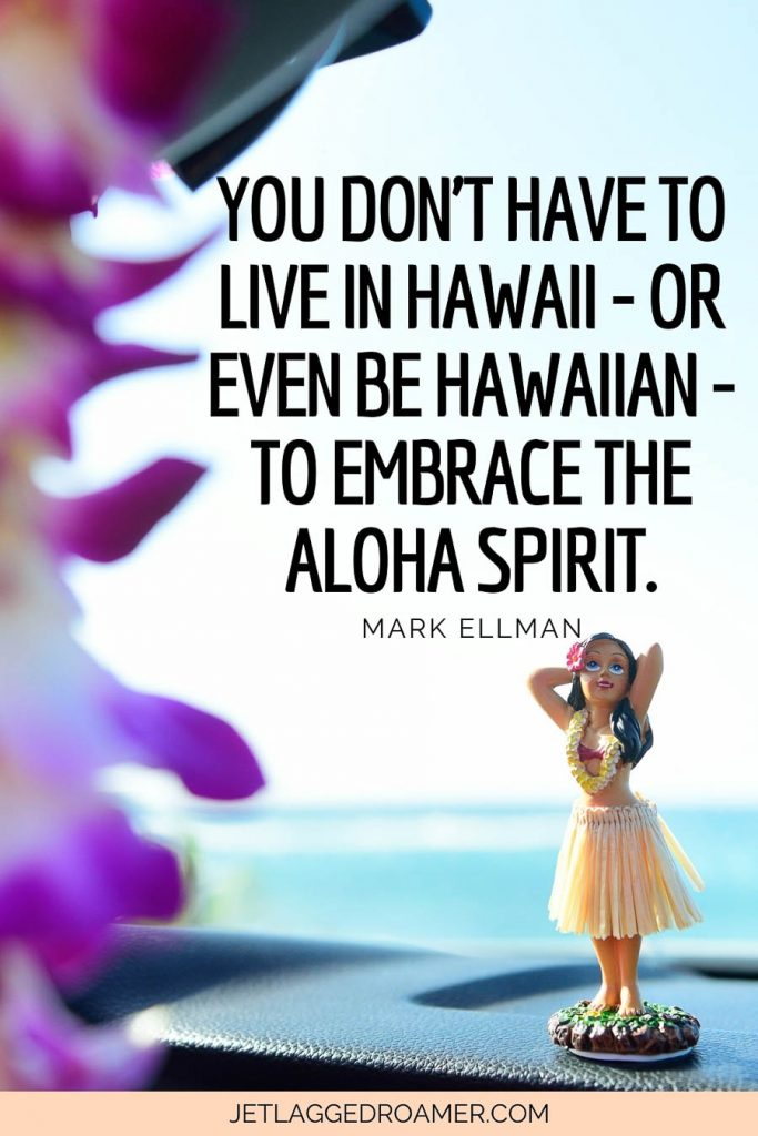 """Aloha quote about Hawaii that says """"You don't have to live in Hawaii - or even be Hawaiian - to embrace theAloha Spirit."""""""