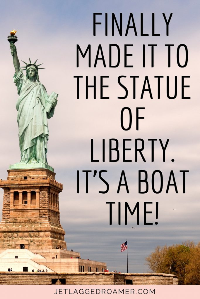 """New York pun for Instagram says """"Finally made it to the Statue of Liberty.It's aboattime!"""" Image of the Statue of Liberty."""