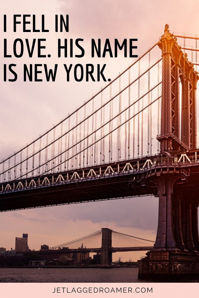 """Romantic New York love quote """"I fell in love. His name is New York.""""-Unknown. Manhattan bridge during sunset."""