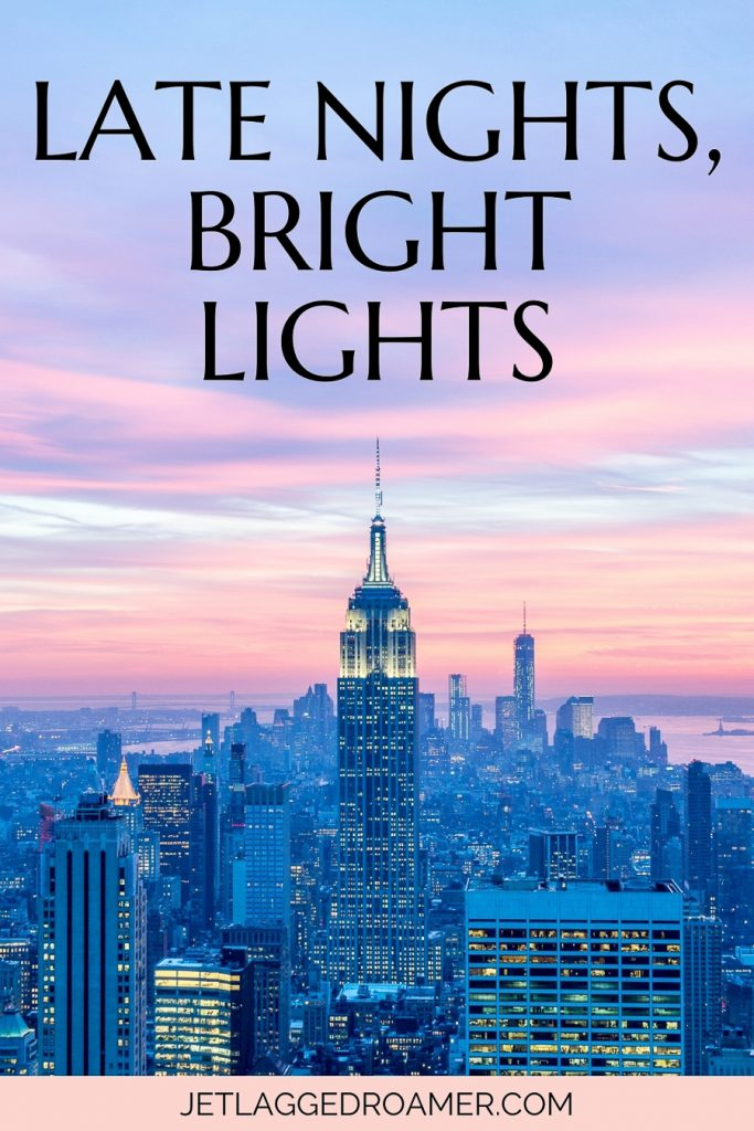 """Text reads """"Late nights, bright lights."""". NYC lit up at night."""